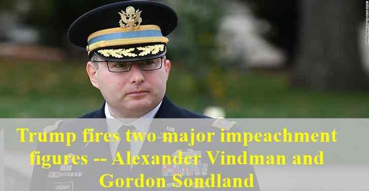 Trump fires two major impeachment figures -- Alexander Vindman and Gordon Sondland