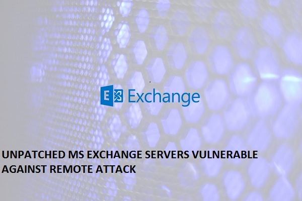 UNPATCHED MS EXCHANGE SERVERS VULNERABLE AGAINST REMOTE ATTACK