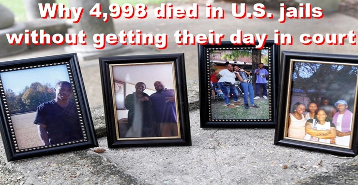 Why 4,998 died in U.S. jails without getting their day in court